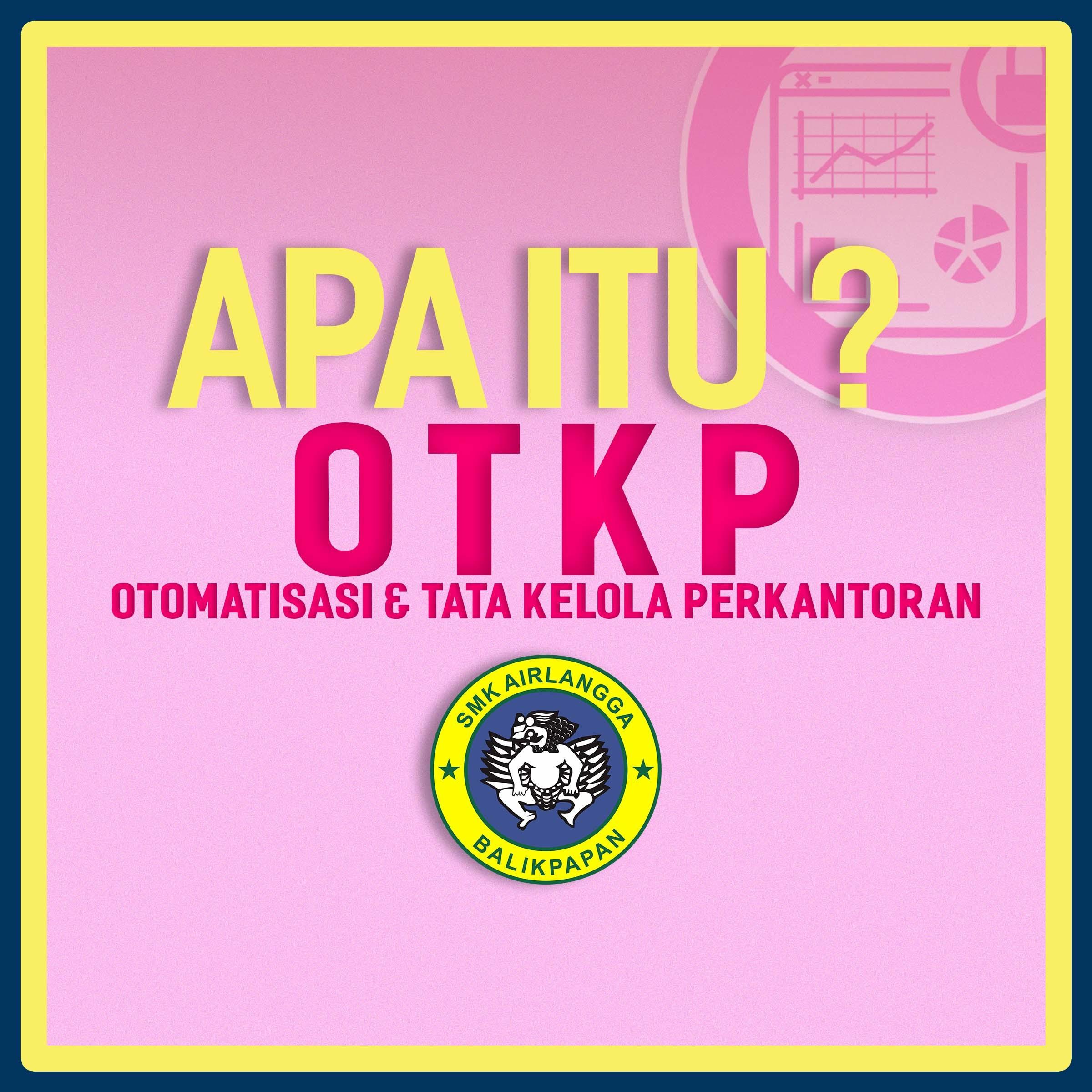 apa itu OTKP ( Otomatisasi & Tata Kelola Perkantoran) ?
